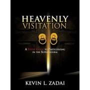 Heavenly Visitation: A Study Guide to Participating in the Supernatural, Paperback/Kevin L. Zadai