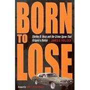 Born to Lose: Stanley B. Hoss and the Crime Spree That Gripped a Nation, Paperback/James G. Hollock