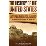 The History of the United States: A Captivating Guide to American History, Including Events Such as the American Revolution, French and Indian War, Bo, Hardcover/Captivating History