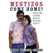 Mestizos Come Home!: Making and Claiming Mexican American Identity, Hardcover/Robert Con Davis-Undiano