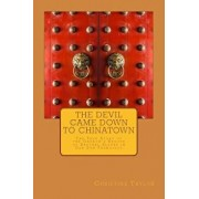 The Devil Came Down to Chinatown: The True Story of the Church's Rescue of Brothel Slaves in Old Francisco, Paperback/Christine Taylor