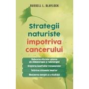 Strategii naturiste impotriva cancerului/Russell L. Blaylock
