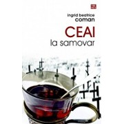 Ceai la samovar/Ingrid Beatrice Coman