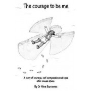 The Courage to Be Me: A Story of Courage, Self-Compassion and Hope After Sexual Abuse, Paperback/Dr Nina Burrowes