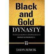 Black and Gold Dynasty (Book 2): The Championship History of the Pittsburgh Steelers, Paperback/Jason Zemcik