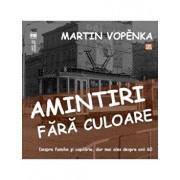 Amintiri fara culoare/Martin Vopenka