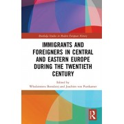 Immigrants and Foreigners in Central and Eastern Europe during the Twentieth Century, Hardback/***