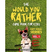 The Would You Rather Game Book For Kids: A book of funny, silly, hilarious questions and situations for kids to spend great family time while travelli, Paperback/Natalie Fleming