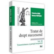 Tratat de drept succesoral - Editia a IV-a, actualizata si completata. Volumul III. Transmisiunea si partajul mostenirii/Francisc Deak, Romeo Popescu