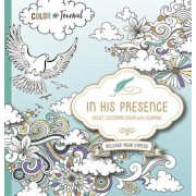 In His Presence Adult Coloring Book with Journal: Color and Journal as You Spend Time with God, Paperback