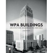 Wpa Buildings: Architecture and Art of the New Deal, Hardcover