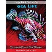Large Print Dot-To-Dot Sea Life- Puzzles from 133 to 433 Dots: Easy to Read Connect the Dots, Paperback/Laura's Dot to Dot Therapy