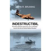 Indestructibil. Povestea pilotului american care a schimbat cursul celui de-al Doilea Razboi Mondial/John R. Bruning