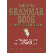 The Only Grammar Book You'll Ever Need: A One-Stop Source for Every Writing Assignment, Paperback/Susan Thurman