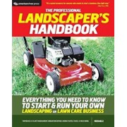 The Professional Landscaper's Handbook: Everything You Need to Know to Start and Run Your Own Landscaping or Lawn Care Business, Paperback/Michaels
