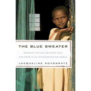 The Blue Sweater: Bridging the Gap Between Rich and Poor in an Interconnected World, Paperback/Jacqueline Novogratz