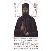 Viata, aratarile, minunile, acatistul si paraclisul Sfantului Efrem Cel Nou - grabnicul ajutator si marele facator de minuni/***