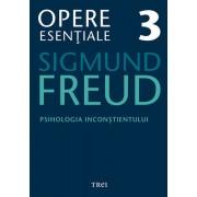 Freud Opere Esentiale vol. 3 Psihologia inconstientului