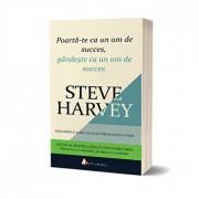 Poarta-te ca un om de succes, gandeste ca un om de succes./Steve Harvey