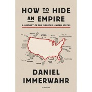 How to Hide an Empire: A History of the Greater United States, Paperback/Daniel Immerwahr