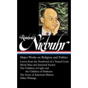 Reinhold Niebuhr: Major Works on Religion and Politics: Leaves from the Notebook of a Tamed Cynic / Moral Man and Immoral Society / The Children of Li, Hardcover
