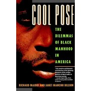 Cool Pose: The Dilemma of Black Manhood in America, Paperback/Richard Majors