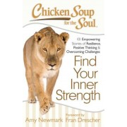 Chicken Soup for the Soul: Find Your Inner Strength: 101 Empowering Stories of Resilience, Positive Thinking, and Overcoming Challenges, Paperback