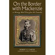 On the Border with Mackenzie; Or Winning West Texas from the Comanches, Paperback/Robert G. Carter