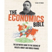 The Economics Bible: The Definitive Guide to the Science of Wealth, Money and World Finance, Paperback