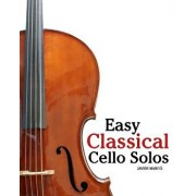 Easy Classical Cello Solos: Featuring Music of Bach, Mozart, Beethoven, Tchaikovsky and Others., Paperback/Javier Marco