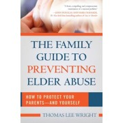 The Family Guide to Preventing Elder Abuse: How to Protect Your Parents--And Yourself, Paperback/Thomas Lee Wright