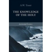 Knowledge of the Holy by Aw Tozer
