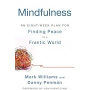 Mindfulness: An Eight-Week Plan for Finding Peace in a Frantic World, Paperback/Mark Williams