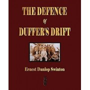 The Defence Of Duffer's Drift - A Lesson in the Fundamentals of Small Unit Tactics, Paperback/Ernest Dunlop Swinton