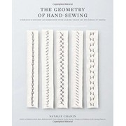 The Geometry of Hand-Sewing: A Romance in Stitches and Embroidery from Alabama Chanin and the School of Making, Paperback/Natalie Chanin