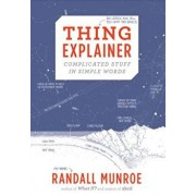 Thing Explainer: Complicated Stuff in Simple Words, Hardcover/Randall Munroe