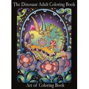 The Dinosaur Adult Coloring Book: Relieve Stress and Anxiety While You Color Thunder Lizards, Hardcover/Art of Coloringbook