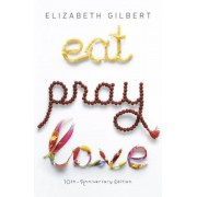 Eat Pray Love 10th-Anniversary Edition: One Woman's Search for Everything Across Italy, India and Indonesia, Paperback