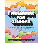 Facebook for Seniors: Connect with Friends and Family in 12 Easy Lessons, Paperback