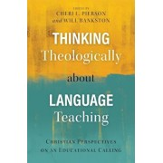 Thinking Theologically about Language Teaching: Christian Perspectives on an Educational Calling, Paperback/Cheri L. Pierson