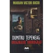 Dumitru Tepeneag. Originalul onirograf/Marian Victor Buciu