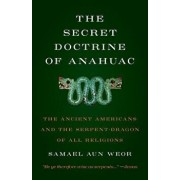 Secret Doctrine of Anahuac: The Ancient Americans and the Serpent-Dragon of All Religions, Paperback/Samael Aun Weor