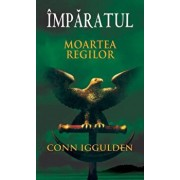 Moartea regilor, Imparatul, Vol. 2/Conn Iggulden
