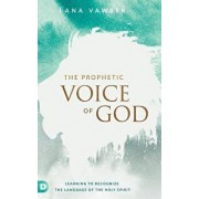 The Prophetic Voice of God, Hardcover/Lana Vawser