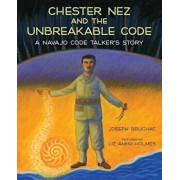 Chester Nez and the Unbreakable Code: A Navajo Code Talker's Story, Hardcover/Joseph Bruchac