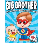 Big Brother Activity Coloring Book For Kids Ages 2-6: Cute New Baby Gifts Workbook For Boys with Mazes, Dot To Dot, Word Search and More!, Paperback/Big Dreams Art Supplies