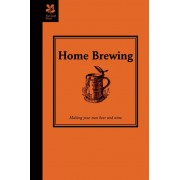 Home Brewing: a guide to making your own beer,wine and cider