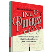 In Progress: See Inside a Lettering Artist's Sketchbook and Process, from Pencil to Vector, Hardcover