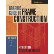 Graphic Guide to Frame Construction: Fourth Edition, Revised and Updated, Paperback