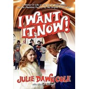 I Want It Now! a Memoir of Life on the Set of Willy Wonka and the Chocolate Factory, Paperback/Julie Dawn Cole